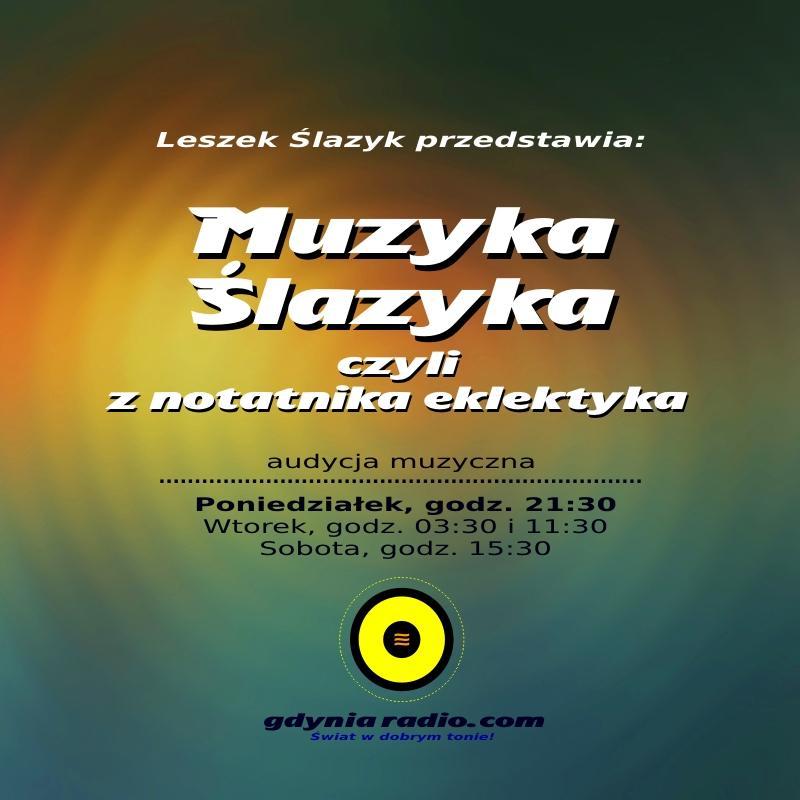 Gdynia Radio - Muzyka Slazyka czyli - 2018 -2- Leszek Slazyk a