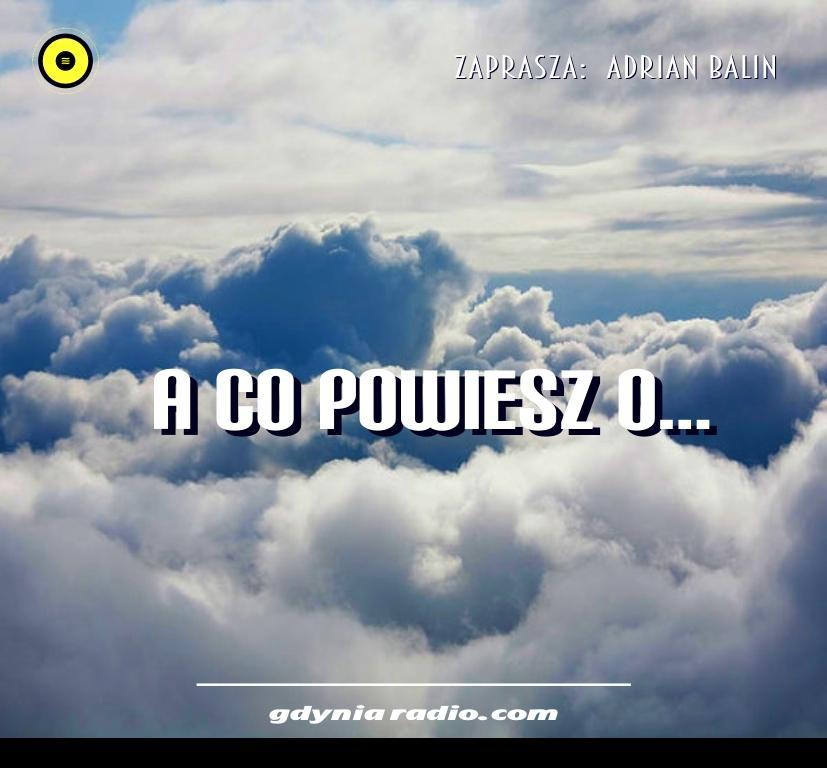 Gdynia Radio -2020- Co powiesz o - Adrian Balin