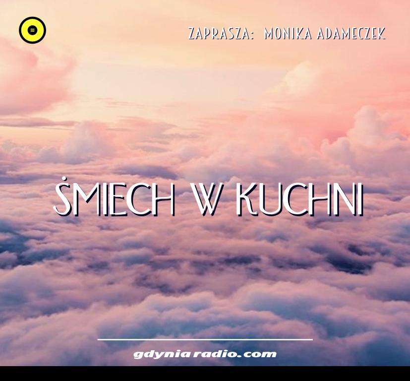 Gdynia Radio -2020- Smiech w Kuchni - Monika Adameczek