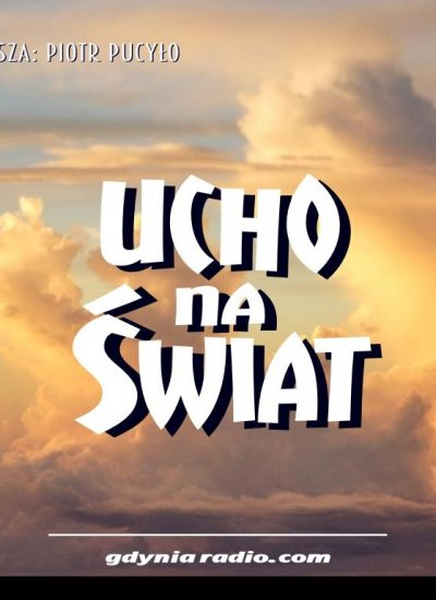 Gdynia Radio -2020- Ucho Na Swiat - Piotr Pucylo